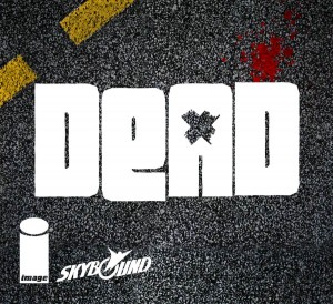 DEAD FROM IMAGE COMICS AND SKYBOUND